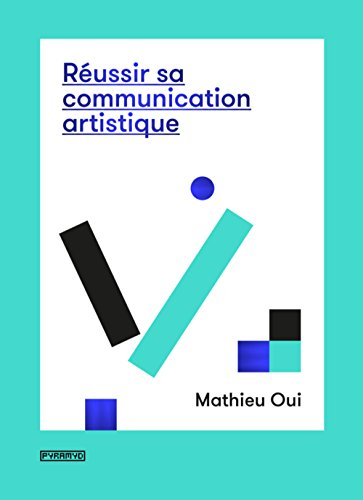 Réussir sa communication artistique par Mathieu Oui