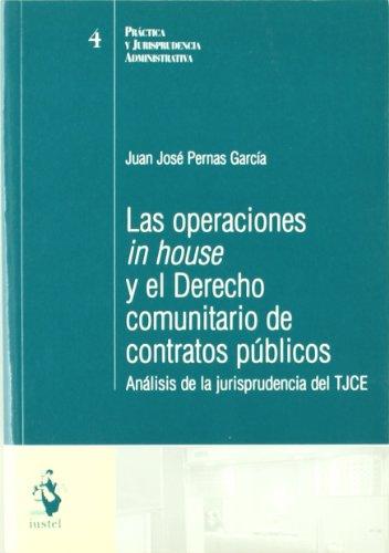 Las Operaciones In House y el Derecho Comunitario de Contratos Públicos. Análisis de la Jurisprudencia del TJCE (Practica Juridisprundencia) por Juan José Pernas García