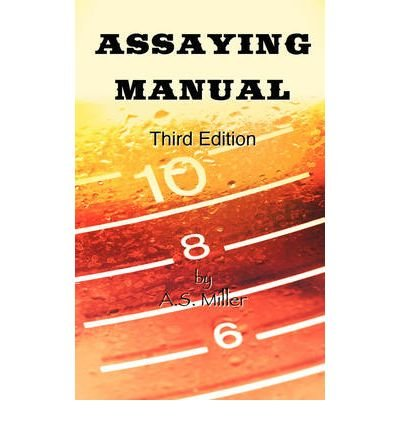 assaying-manual-fire-assay-of-gold-silver-and-lead-third-edition-by-miller-alfred-stanley-author-paperback