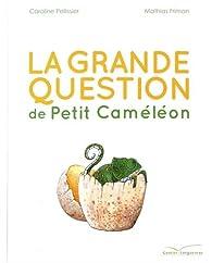 La grande question de Petit Caméléon par Caroline Pellissier