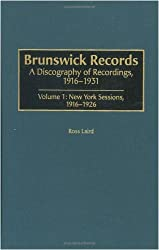 Brunswick Records: A Discography of Recordings, 1916-1931 Volume 1: New York Sessions, 1916-1926 (Discographies: Association for Recorded Sound Collections Discographic Reference)