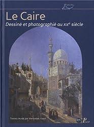 Le Caire dessiné et photographié au XIXe siècle