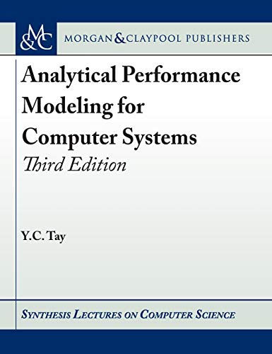 Analytical Performance Modeling for Computer Systems: Third Edition (Synthesis Lectures on Computer Science, Band 10) (Information Computer Systems)