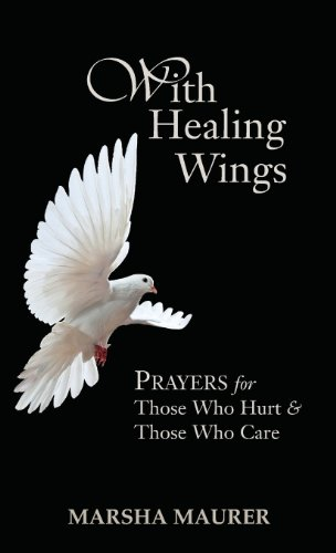 With Healing Wings Prayers For Those Who Hurt Those Who Care