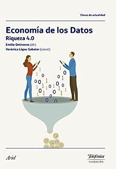 La Economía de los Datos: Riqueza 4.0 de [Ontiveros Baeza, Emilio, López Sabater, Verónica]