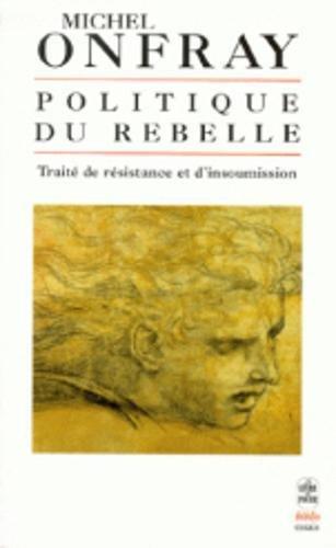 Politique du rebelle par Michel Onfray