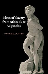 Ideas of Slavery from Aristotle to Augustine (The W. B. Stanford Memorial Lectures) by Peter Garnsey (1996-12-05)
