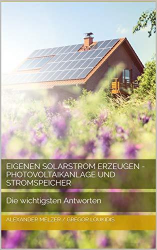 Eigenen Solarstrom erzeugen - Photovoltaikanlage und Stromspeicher: Die wichtigsten Antworten