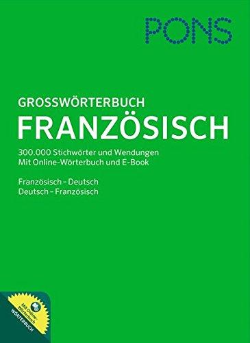 PONS Großwörterbuch Französisch: Französisch-Deutsch / Deutsch-Französisch: Rund 300.000 Stichwörter und Wendungen Mit Online-Wörterbuch und E-Book.