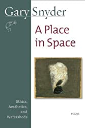Place in Space, A: Ethics, Aesthetics, and Watersheds by Snyder (2008-09-02)