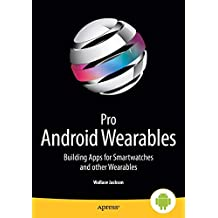 Pro Android Wearables (Building Apps for Smartwatches)