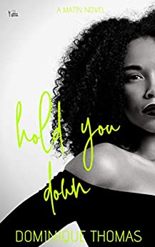 Hold You Down: A Matin Novel by [Thomas, Dominique]