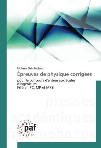 Épreuves de physique corrigées: pour le concours d'entrée aux écoles d'ingénieurs Filière : PC, MP et MPSI par Mohsen Elain Hajlaoui