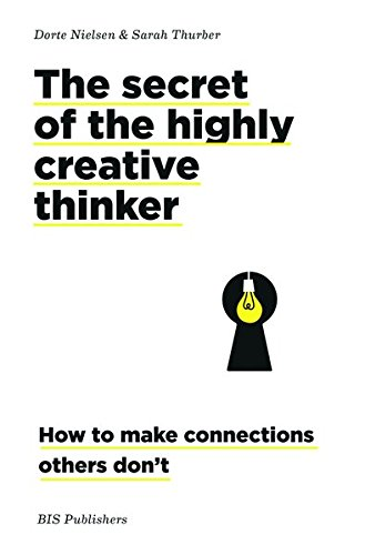 The Secret of the Highly Creative Thinker : How to make Connections Others don't par Dorte Nielsen