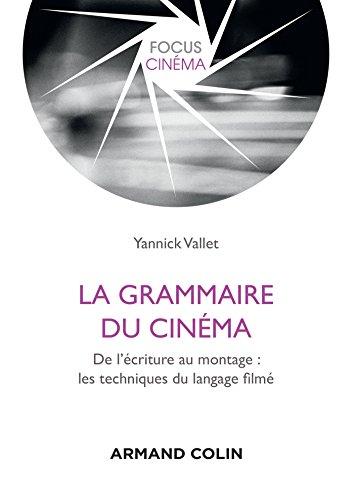 La grammaire du cinéma - De l'écriture au montage : les techniques du langage filmé
