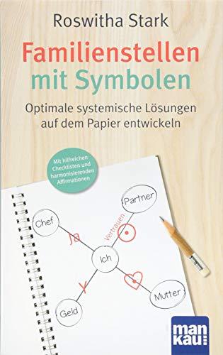 Familienstellen mit Symbolen. Optimale systemische Lösungen auf dem Papier entwickeln: Mit hilfreichen Checklisten und harmonisierenden Affirmationen