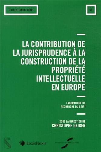 La contribution de la jurisprudence à la construction de la propriété intellectuelle en Europe