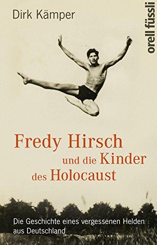 Fredy Hirsch und die Kinder des Holocaust: Die Geschichte eines vergessenen Helden aus Deutschland