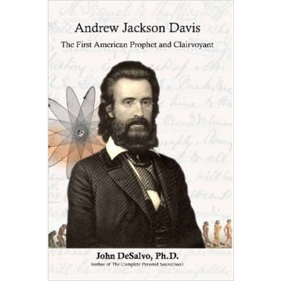 [(Andrew Jackson Davis - The First American Prophet and Clairvoyant)] [Author: John Ph.D. DeSalvo] published on (June, 2006)