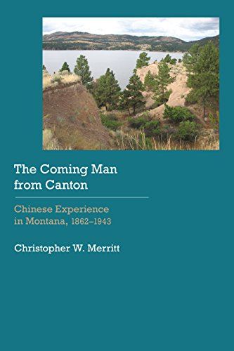 the-coming-man-from-canton-chinese-experience-in-montana-1862-1943-historical-archaeology-of-the-ame