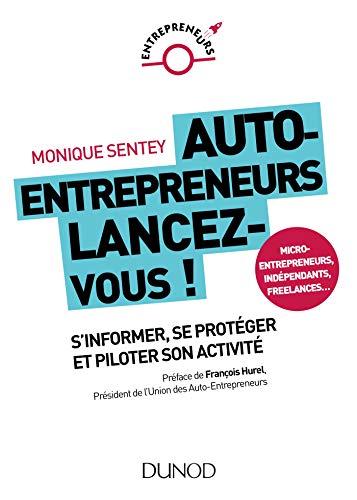 Auto-entrepreneurs, lancez-vous - S'informer, se protéger et piloter son activité