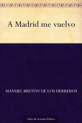 A Madrid me vuelvo por Manuel Bretón de los Herreros