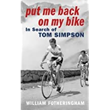 Put Me Back on My Bike: In Search of Tom Simpson by William Fotheringham (2002-08-01)