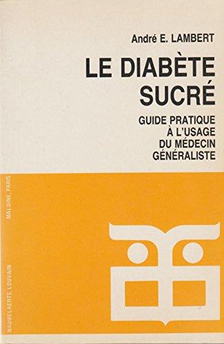 Le Diabète sucré. Guide pratique à l'usage du médecin généraliste