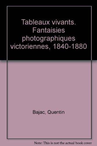 Tableaux vivants: Fantaisies photographiques victoriennes (1840-1880)