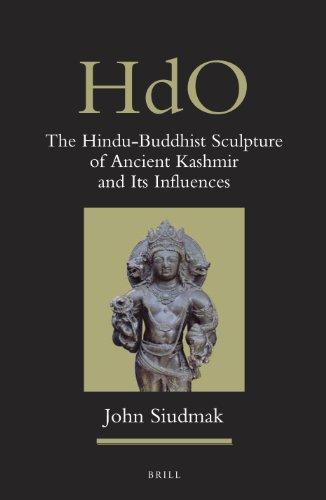The Hindu-Buddhist Sculpture of Ancient Kashmir and Its Influences (Handbook of Oriental Studies. Section 2 South Asia) por John Siudmak