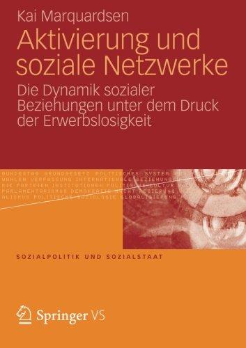 Aktivierung und Soziale Netzwerke: Die Dynamik Sozialer Beziehungen Unter Dem Druck der Erwerbslosigkeit (Sozialpolitik und Sozialstaat, Band 50)