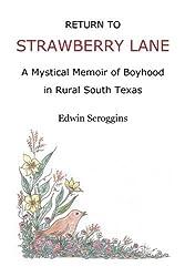 Return to Strawberry Lane: A Mystical Memoir of Boyhood in Rural South Texas