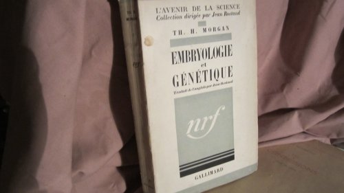 Th. H. Morgan. Embryologie et Génétique : . Traduit par Jean Rostand par Thomas Hunt Morgan