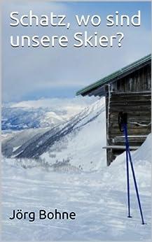 Schatz, wo sind unsere Skier? (Urlaubskomödie 2)
