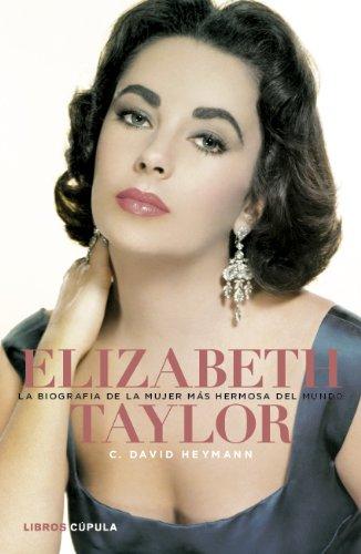 Elizabeth Taylor. La biografía de la mujer más hermosa del mundo (Musica Y Cine (l.Cupula))