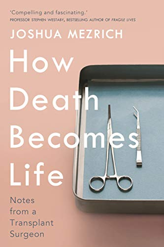How Death Becomes Life: Notes from a Transplant Surgeon (English Edition)