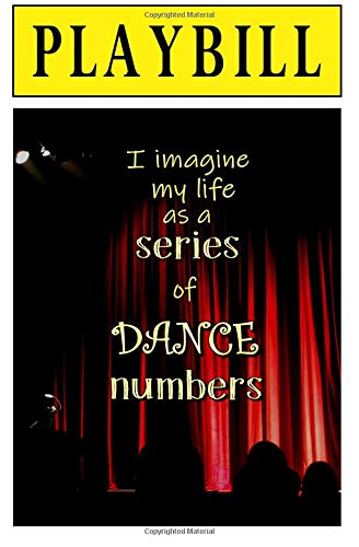 Playbill: I Imagine My Life as a Series of Dance Numbers: Blank Journal and Theater Gift por Mel O. Drama