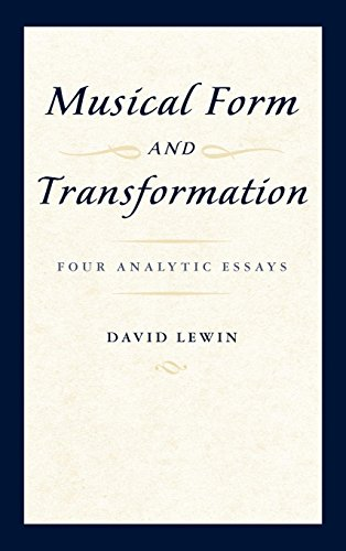 Musical Form and Transformation: Four Analytic Essays por the late David Lewin