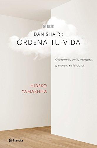 Dan-sha-ri: ordena tu vida: Quédate solo con lo necesario ... ¡y encuentra la felicidad! (Prácticos) por Hideko Yamashita