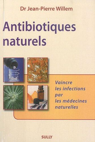 Antibiotiques naturels : Vaincre les infections par les médecines naturelles par Jean-Pierre Willem