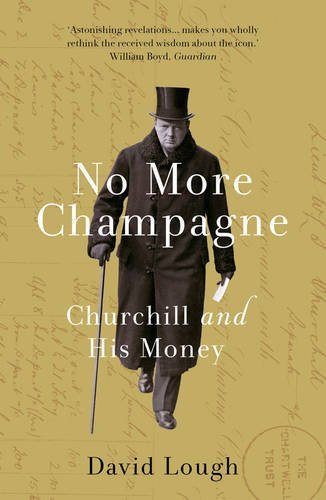 No More Champagne: Churchill and his Money by David Lough (2016-09-08)