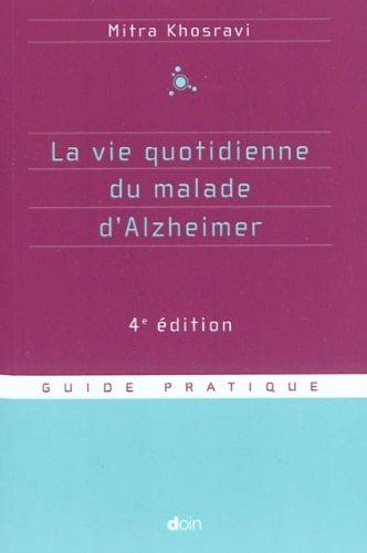 La vie quotidienne du malade d'Alzheimer - 4e édition par Mitra Khosravi