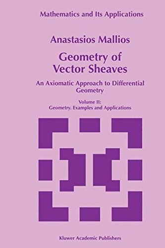 Geometry of Vector Sheaves: An Axiomatic Approach to Differential Geometry Volume II: Geometry. Examples and Applications: Vector Sheaves - General Theory AND Vol 1 (Mathematics and Its Applications)