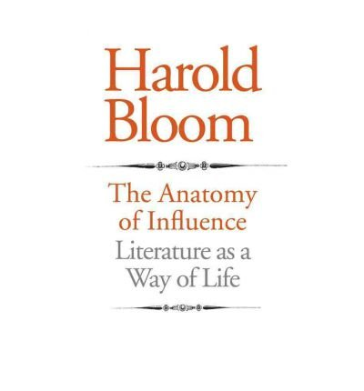 [(The Anatomy of Influence: Literature as a Way of Life)] [Author: Prof. Harold Bloom] published on (May, 2011)