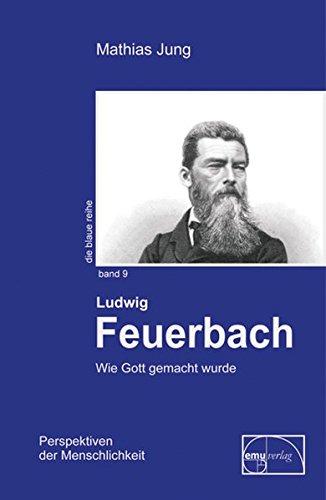 Feuerbach: Wie Gott gemacht wurde (Die blaue Reihe)
