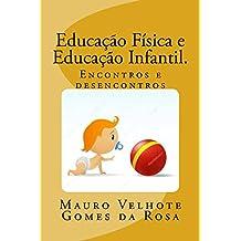 Educação Física e Educação Infantil.: Encontros e Desencontros (Portuguese Edition)
