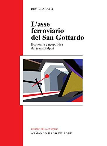 L'asse ferroviario del san Gottardo. Economia e geopolitica dei transiti alpini