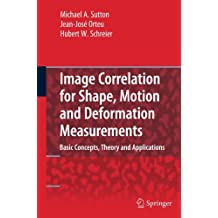 Image Correlation for Shape, Motion and Deformation Measurements: Basic Concepts,Theory and Applications