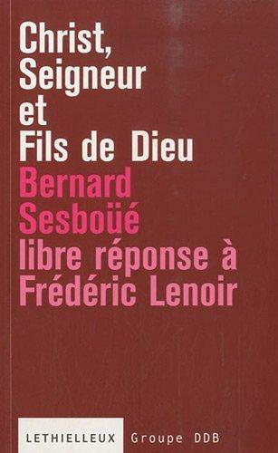 Christ, Seigneur et Fils de Dieu: Libre réponse à l'ouvrage de Frédéric Lenoir