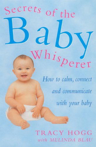 Secrets Of The Baby Whisperer: How to Calm, Connect and Communicate with your Baby (English Edition)